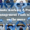 Remote working & Project Management tools while on the move