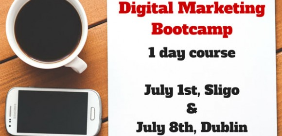 Digital Marketing Bootcamp, Sligo and Dublin, July 2015
