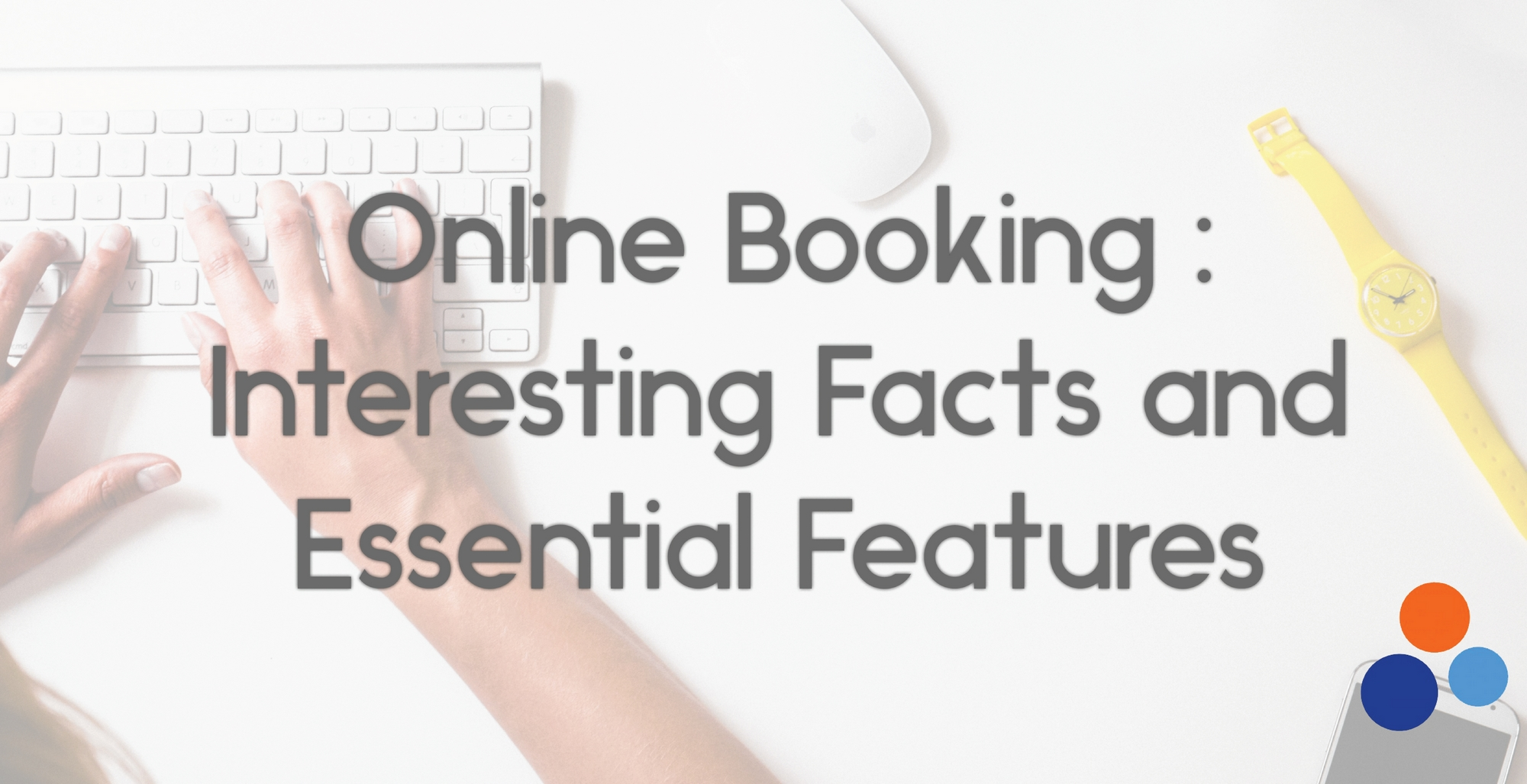 Online Booking : Interesting Facts and Essential Features