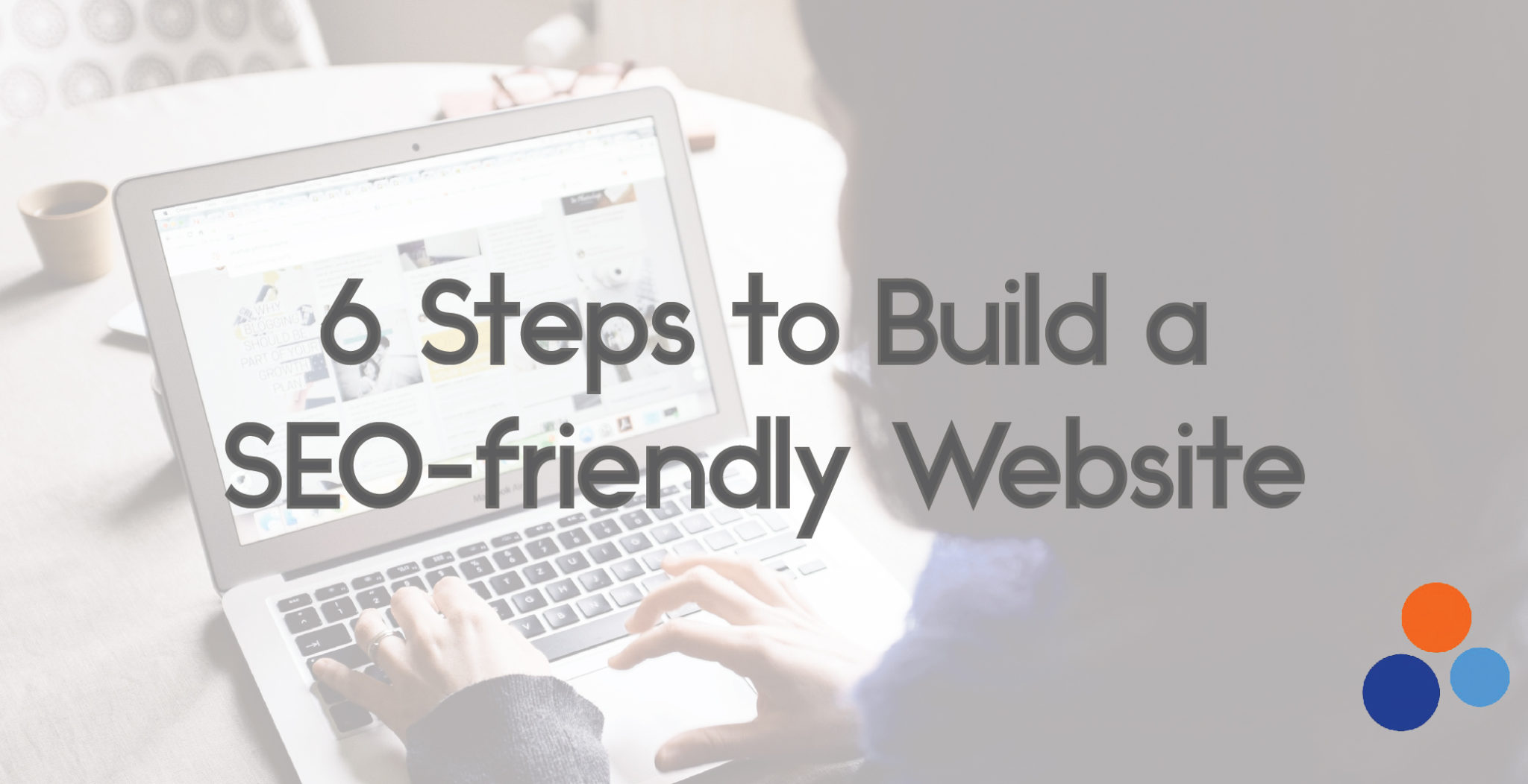 6 steps to build an SEO-friendly website