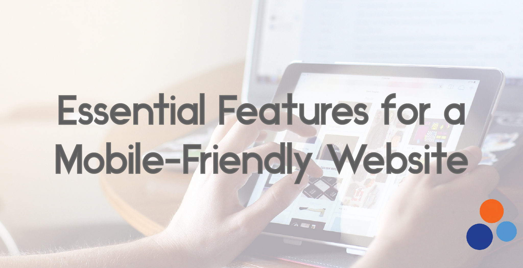Essential Features for a Mobile-Friendly Website