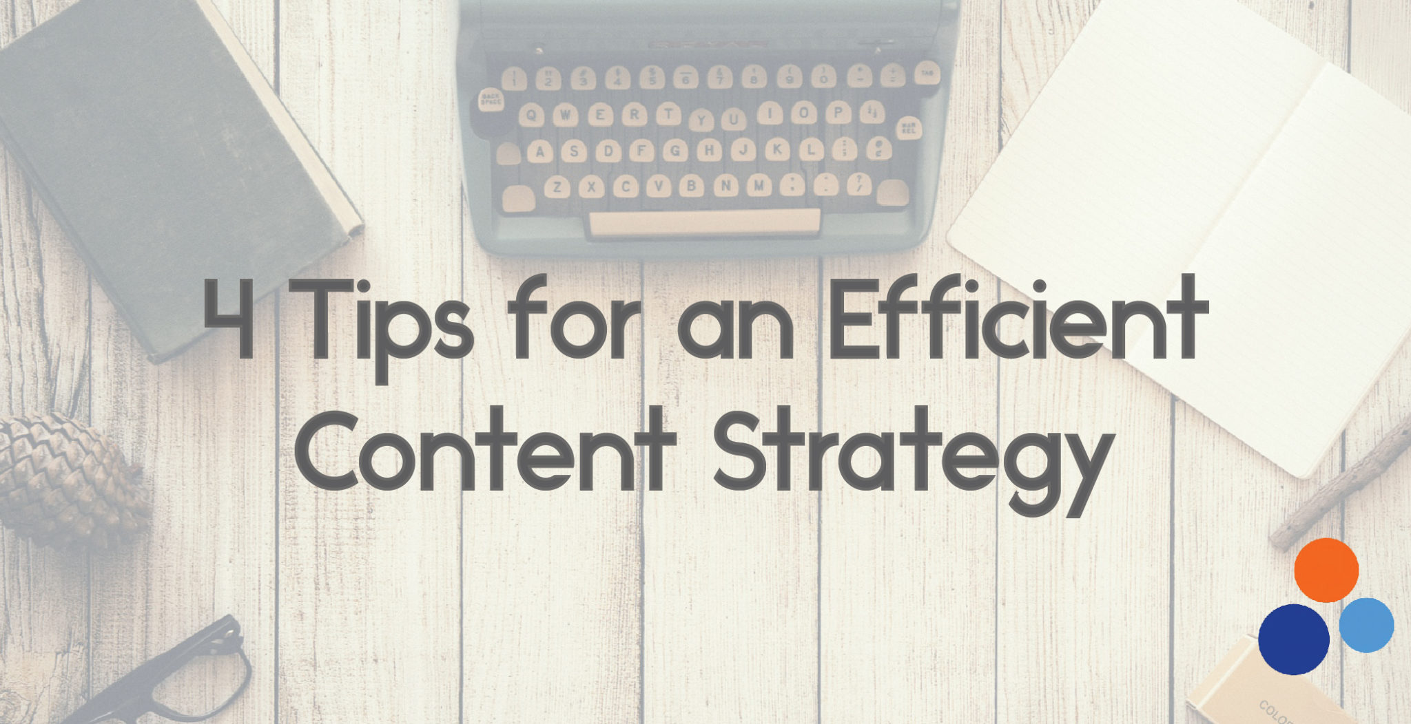 4 Tips for an Efficient Content Strategy