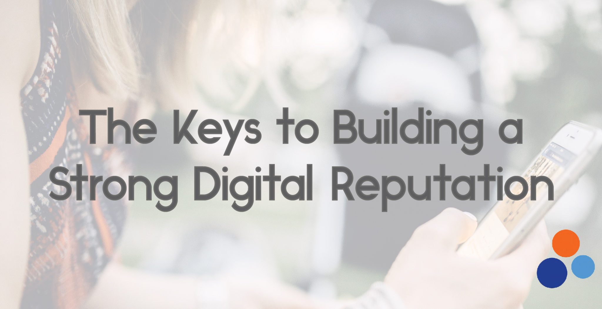 The Keys to Building a Strong Digital Reputation